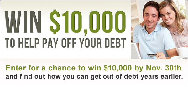 Win $10,000 to help pay off your debt - Enter for a chance to win $10,000 by Nov. 30th and find out how you can get out of debt years earlier