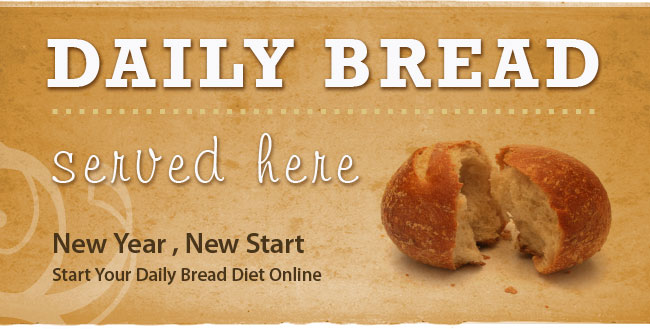Daily Bread Served Here. New Year, New Start. Start Your Daily Bread Diet Online