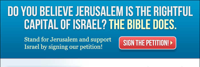 do you believe Jerusalem is the rightful captial of Israel? The Bible does. Stand for Jerusalem and support Israel by clicking here and signing our petition.
