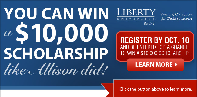 Click here to register to win a $10,000 scholarship at Liberty University Online