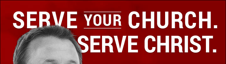 Serve your church. Serve Christ.