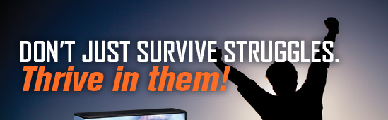 Don't just survive struggles. Thrive in them!