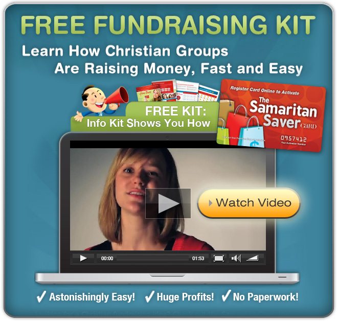 Free Fundraising Kit | Learn how Christian groups are raising money, fast and easy - Free info kit shows you how with The Samaritan Saver Card - Click here to watch the video