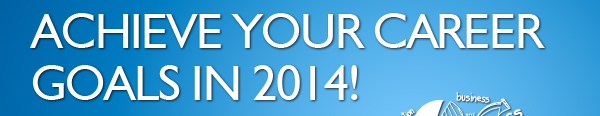 Achieve Your Career Goasl in 2014!