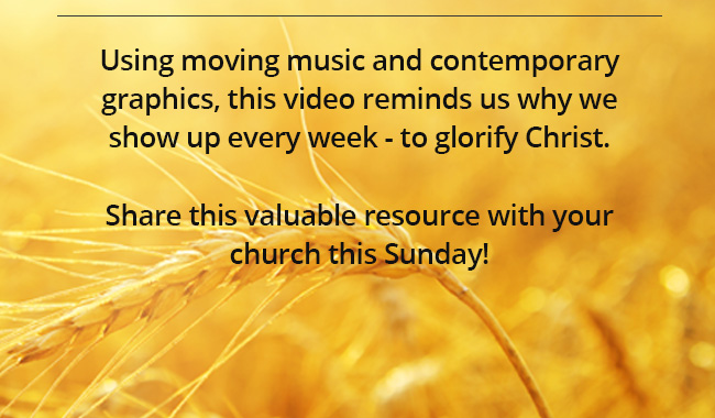Use this FREE upbeat video to motivate your church and focus their hearts on God. Remind them why they show up every Sunday - to glorify Christ!    Share this valuable resource with your pastor just in time for this week's service!