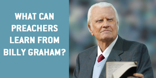 What Can Preachers Learn from Billy Graham?