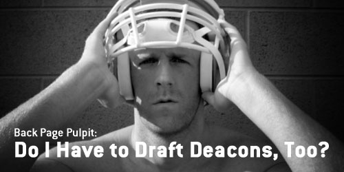Do I Have to Draft Deacons, Too?