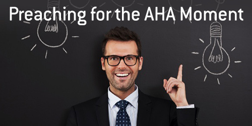 Preaching for the AHA Moment