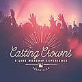 Casting Crowns, A Live Worship Experience