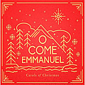 O Come Emmanuel: Carols Of Christmas