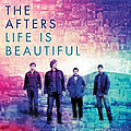 The Afters, Life Is Beautiful