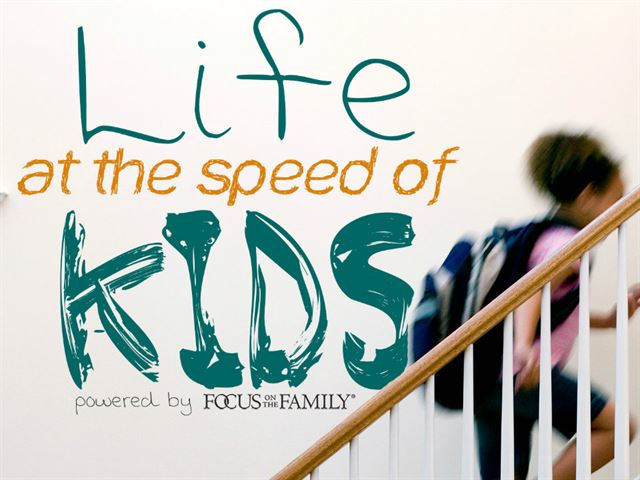 Life at the Speed of Kids with Focus on the Family