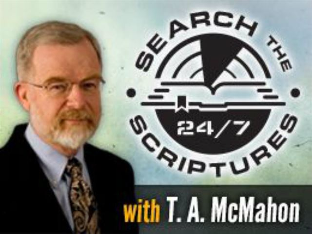 Search the Scriptures 24/7 with T.A. McMahon